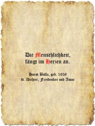 Die Menschlichkeit, fängt im Herzen an. - Zitat Horst Bulla