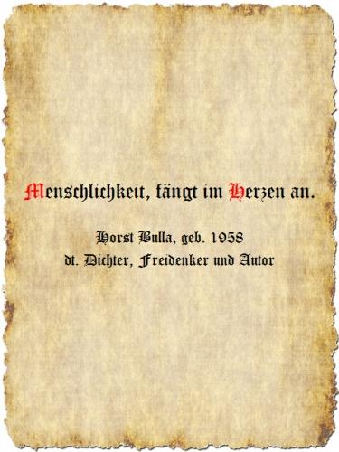 Menschlichkeit, fängt im Herzen an. - Zitat Horst Bulla