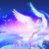 you\'re my angel