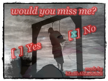 would you miss me?
